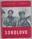 Sokolovo - sborník reportáží o bojovém vystoupení I. čs. samostatného polního praporu v SSSR na sovětsko-německé frontě v roce 1943