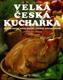 Velká česká kuchařka - tradiční pokrmy našich babiček i pokušení moderní kuchyně
