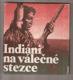 Indiáni na válečné stezce - 30 příběhů o nejslavnějších indiánských bojovnících a nejdůležitějších indiánských válkách BEZ OBÁLKY!