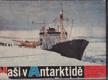Naši v Antarktidě - Vyprávění a snímky čs. účastníků 3., 4. a 5. sovět. výpravy do Antarktidy