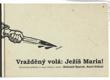 Vražděný volá- Ježíš Maria! - kriminální příběhy ze staré Prahy a okolí