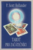 Tarot pro začátečníky - snadná cesta k porozumění a interpretaci Tarotu