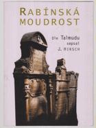 Rabínská moudrost.  Dle Talmudu sepsal J.Hirsch