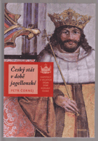 Český stát v době jagellonské.  Kapitoly z velkých dějin zemí Koruny české