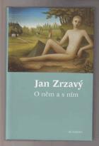 Jan Zrzavý - o něm a s ním - antologie textů Jana Zrzavého a o Janu Zrzavém