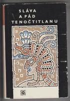 Sláva a pád Tenočtitlanu - Dobytí Mexika očima poražených