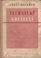Technické kreslení - Učeb. text pro vyš. strojnic. školy ... pomocná kniha pro strojnic. ...