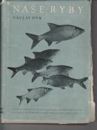 Naše ryby - Učební příručka pro vys. školy zeměd., veterinární fakulty