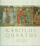 Karolus Quartus - sborník vědeckých prací o době, osobnosti a díle českého krále a ...