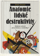 Anatomie lidské destruktivity - můžeme ovlivnit její podstatu a následky?