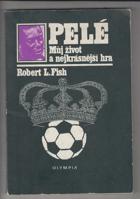 PELÉ - Můj život a nejkrásnější hra FOTBAL