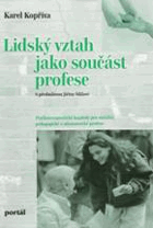 Lidský vztah jako součást profese - psychoterapeutické kapitoly pro sociální, pedagogické a ...