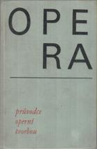 Opera. Průvodce operní tvorbou