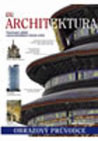 Architektura - fascinující příběh nejvýznamnějších staveb světa