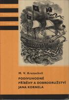 Podivuhodné příběhy a dobrodružství Jana Kornela jak je zažil na souši i na moři, mezi ...