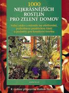 1000 nejkrásnějších rostlin pro zelený domov - s podrobnými návody na ošetřování, ...