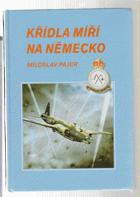 Křídla míří na Německo - 311. československá bombardovací peruť v období svého ...