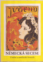 Německá secese - Umění a umělecké řemeslo kolem roku 1900 ze sbírek muzeí Spolkové ...