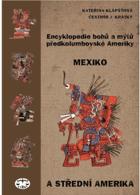 Encyklopedie bohů a mýtů předkolumbovské Ameriky - Mexiko a Střední Amerika....AUTORSKÉ ...