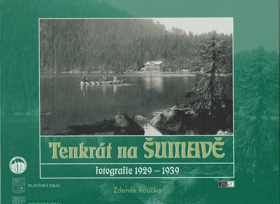 Tenkrát na Šumavě - fotografie 1929 - 1939 - Šumava