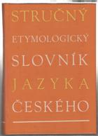 Stručný etymologický slovník jazyka českého - se zvláštním zřetelem k slovům kulturním ...