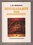 Nostradamus - vize budoucnosti - pravdivá proroctví budoucnosti