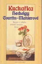 Kuchařka Hedwigy Courths-Mahlerové. Recepty a příběhy jednoho slavného života