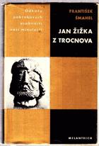 Jan Žižka z Trocnova - Život revolučního válečníka