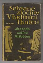 Sebrané zločiny Vladimíra Hudce. 1. část - Abeceda začíná Alžbětou