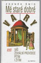 Mé staré dobré Vary, aneb, Váš žoviální průvodce pitím i žitím