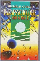 Parapsychologie od A do Z aneb Okultní vědy a jejich neuvěřitelné možnosti