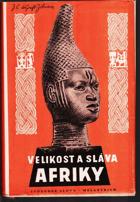 Velikost a sláva Afriky - Zaniklé říše a kultury černošské