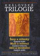 Královská trilogie - Ženy a milenky českých králů, Muži a milenci českých královen, ...