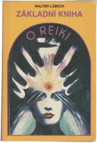 Základní kniha o reiki -  od prvotního seznámení po běžné užívání - úplný úvod do ...