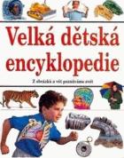 Velká dětská encyklopedie - z obrázků a vět poznáváme svět