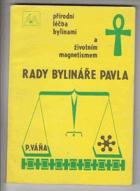 Rady bylináře Pavla - přírodní léčba bylinami a životním magnetismem