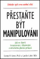 Přestaňte být manipulováni - jak se zbavit tyranizování, šikanování a otrockého plnění ...