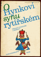 O Hynkovi, synu rytířském - 13 pohádek z Moravy