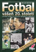 Fotbal - vášeň 20. století - historie fotbalu ve faktech, názorech a obrazech