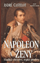 Napoleon a ženy - sladká vítězství, trpké prohry