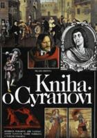 Kniha o Cyranovi - slavném šermíři, rváči, filozofu a básníkovi, o jeho době, přátelích ...