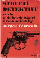 Století detektivů - cesta a dobrodružství kriminalistiky