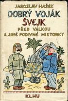 Dobrý voják Švejk před válkou a jiné podivné historky
