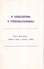 K událostem v Československu - Fakta, dokumenty, svědectví v tisku a očitých svědků