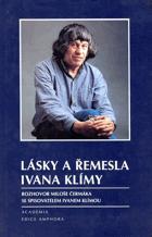 Lásky a řemesla Ivana Klímy - rozhovor Miloše Čermáka se spisovatelem Ivanem Klímou