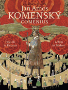Jan Amos Komenský - Comenius - his life in pictures = Leben in Bildern