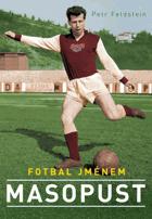 Fotbal jménem Masopust - sportovní a životní příběh českého fotbalisty století
