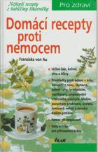 Domácí recepty proti nemocem - nejlepší recepty z babiččiny lékárničky
