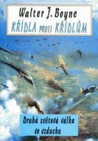 Křídla proti křídlům - letectvo ve druhé světové válce