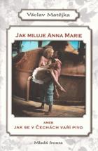Jak miluje Anna Marie, aneb, Jak se v Čechách vaří pivo